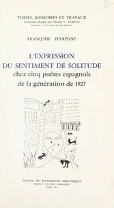 Françoise Peyregne et Charles V. Aubrun - L'expression du sentiment de solitude chez cinq poètes espagnols de la génération de 1927.