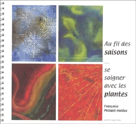 Françoise Philidet-Molliex - Au fil des saisons... Se soigner avec les plantes.