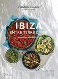 Françoise Pialoux - Ibiza entre terre et mer - 100 recettes ensoleillées.