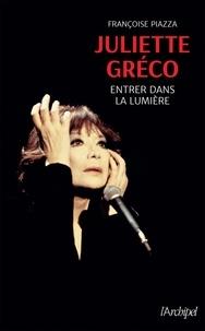 Françoise Piazza - Juliette Gréco - Entrer dans la lumière.