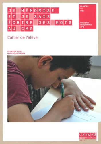 Françoise Picot et Marie-Louise Pignon - Français CM2 Je mémorise et je sais écrire des mots au CM2 - Cahier de l'élève.