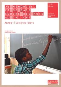 Françoise Picot et Marie-Louise Pignon - Je mémorise et je sais écrire des mots au CM1-CM2 Année 1 - Cahier de l'élève.
