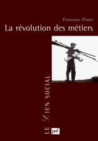 Françoise Piotet - La révolution des métiers.