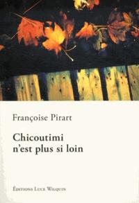 Françoise Pirart - Chicoutimi n'est plus si loin.