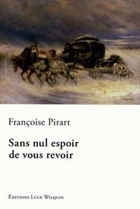 Françoise Pirart - Sans nul espoir de vous revoir.
