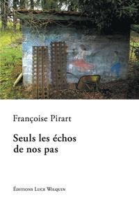 Françoise Pirart - Seuls les échos de nos pas.