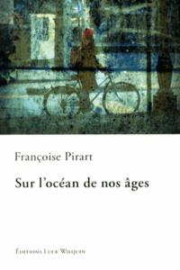 Françoise Pirart - Sur l'océan de nos âges.