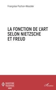Françoise Pochon-Wesolek - La fonction de l'art selon Nietzsche et Freud.