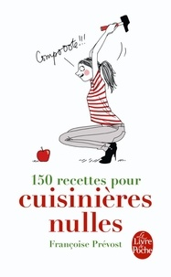 Françoise Prévost - 150 Recettes pour cuisinières nulles.