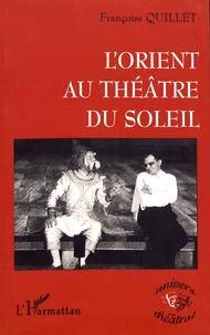 Françoise Quillet - L'Orient au Théâtre du Soleil.
