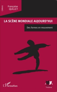 Françoise Quillet - La scène mondiale aujourd'hui - Des formes en mouvement.
