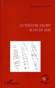Françoise Quillet - Le théâtre s'écrit aussi en Asie - Inde, Chine, Japon (kathakali, chuanqi, nô).