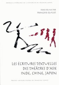 Françoise Quillet - Les écritures textuelles des théâtres d'Asie : Inde, Chine, Japon.