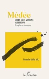 Françoise Quillet - Médée sur la scène mondiale aujourd'hui - Un mythe en mouvement.