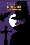 Françoise Rachmuhl - 13 histoires de vampires.