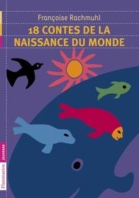 Françoise Rachmuhl - 18 contes de la naissance du monde.