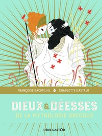 Françoise Rachmuhl et Charlotte Gastaut - Dieux et déesses de la mythologie grecque.