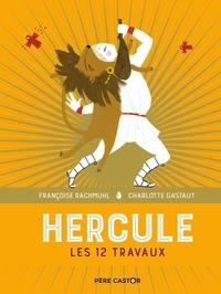 Françoise Rachmuhl et Charlotte Gastaut - Hercule - Les 12 travaux.