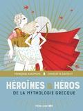 Françoise Rachmuhl et Charlotte Gastaut - Héroïnes et héros de la mythologie grecque.