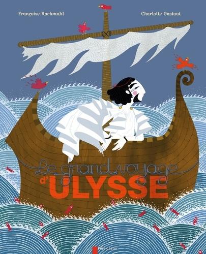 Françoise Rachmuhl et Charlotte Gastaut - Le grand voyage d'Ulysse.