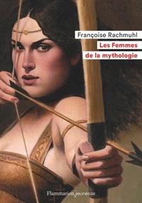 Françoise Rachmuhl - Les Femmes de la mythologie.