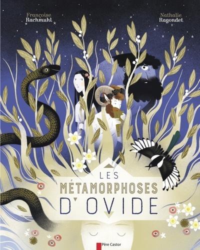 Françoise Rachmuhl et Nathalie Ragondet - Les métamorphoses d'Ovide.