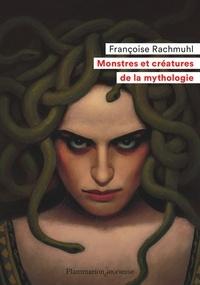 Françoise Rachmuhl - Monstres et créatures de la mythologie.