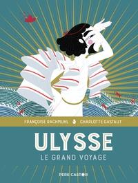 Françoise Rachmuhl et Charlotte Gastaut - Ulysse - Le grand voyage.