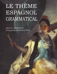 Françoise Randouyer et Alyette Barbier - Le thème espagnol grammatical.