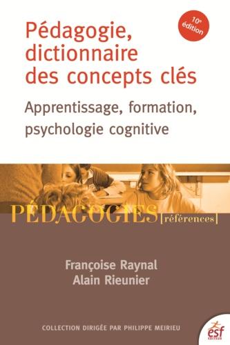 Pédagogie, dictionnaire des concepts clés. Apprentissage, formation, psychologie cognitive 10e édition