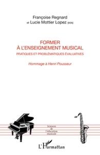 Françoise Regnard - Former à l'enseignement musical - Pratiques et problématiques évaluatives, Hommage à Henri Pousseur.