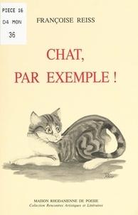 Françoise Reiss - Chat, par exemple !.
