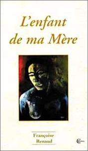 Françoise Renaud - L'enfant de ma mère.