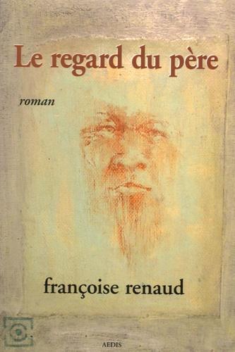Françoise Renaud - Le regard du père.