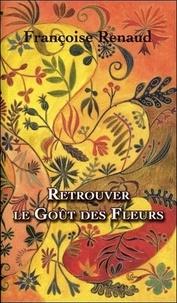 Françoise Renaud - Retrouver le goût des fleurs.