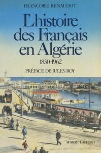 Françoise Renaudot et Jules Roy - L'histoire des Français en Algérie, 1830-1962.