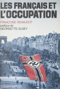 Françoise Renaudot et Georgette Elgey - Les Français et l'Occupation.