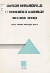 Françoise Renzetti et  Collectif - Stratégies informationnelles et valorisation de la recherche scientifique publique.