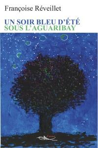 Françoise Réveillet - Un soir bleu d'été sous l'aguaribay.
