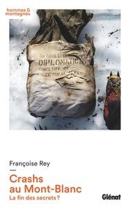 Françoise Rey - Crashs au Mont-Blanc - La fin des secrets ?.