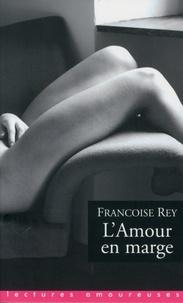 Françoise Rey - L'Amour en marge.
