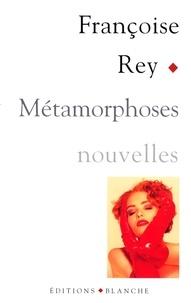 Françoise Rey - Métamorphoses.