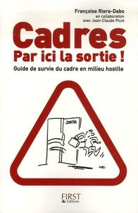 Françoise Riera-Dabo - Cadres, Par ici la sortie ! - Guide de survie en milieu hostile.