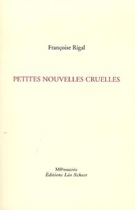 Françoise Rigal - Petites nouvelles cruelles.