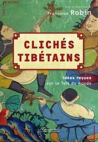 Françoise Robin - Clichés tibétains - Idées reçues sur le Toit du monde.