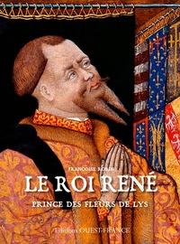 Françoise Robin - Le roi René - Prince des fleurs de lys.