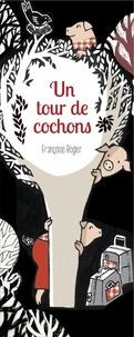 Françoise Rogier - Un tour de cochons.