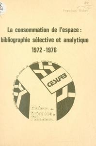 Françoise Rollan - La consommation de l'espace : bibliographie sélective et analytique, 1972-1976.