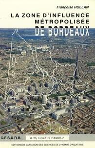 Françoise Rollan - La zone d'influence métropolisée de Bordeaux.