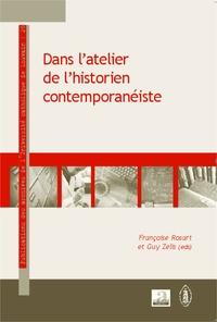 Françoise Rosart et Guy Zelis - Dans l'atelier de l'historien contemporanéiste - Parcours d'historiens de l'Université catholique de Louvain.